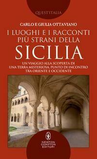 I luoghi e i racconti più strani della Sicilia. Un viaggio alla scoperta di una terra misteriosa, punto di incontro tra Oriente e Occidente