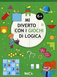 Mi diverto con i giochi di logica 6+. Ediz. a colori