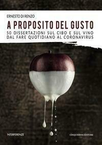 A proposito del gusto. 50 dissertazioni sul cibo e sul cibo dal fare quotidiano al Coronavirus