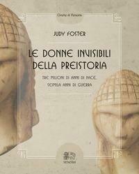 Le donne invisibili della preistoria, tre milioni di anni di pace, seimila anni di guerra