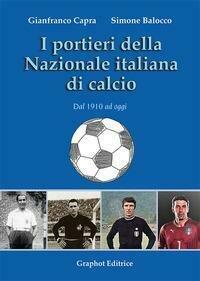 I portieri della Nazionale italiana di calcio. Dal 1910 ad oggi