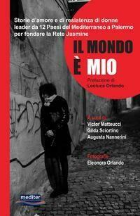 Il mondo è mio. Storie d'amore e di resistenza di donne leader da 12 Paesi del Mediterraneo a Palermo per fondare la Rete Jasmine