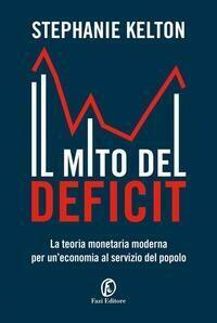 Il mito del deficit. La teoria monetaria moderna per un'economia al servizio del popolo