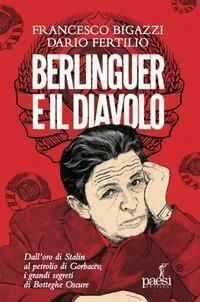 Berlinguer e il diavolo. Dall'oro di Stalin al petrolio di Gorbacev i grandi segreti di Botteghe Oscure