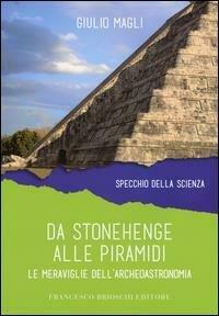 Da Stonehenge alle piramidi. Le meraviglie dell'archeoastronomia