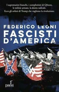 Fascisti d'America. I suprematisti bianchi, i complottisti di QAnon, le milizie armate, la destra radicale. Ecco gli orfani di Trump che vogliono la rivoluzione