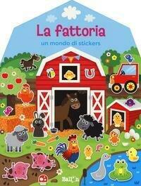 La fattoria. Un mondo di stickers. Con adesivi. Ediz. a colori
