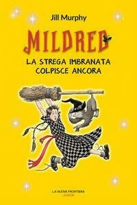 Mildred. La strega imbranata colpisce ancora