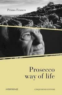 Prosecco way of life. Ediz. italiana