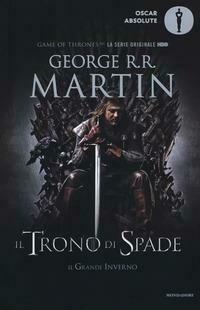 Il trono di spade. Libro primo delle Cronache del ghiaccio e del fuoco. Vol. 1: trono di spade-Il grande inverno