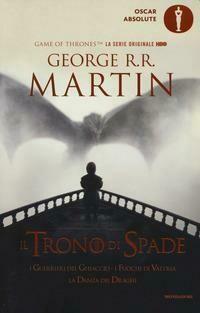 Il trono di spade. Libro quinto delle Cronache del ghiaccio e del fuoco. Vol. 5: guerrieri del ghiaccio-I fuochi di Valyria-La danza dei draghi