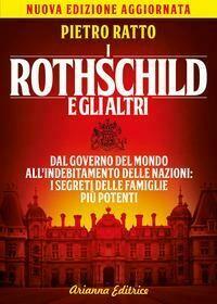 I Rothschild e gli altri. Dal governo del mondo all'indebitamento delle nazioni: i segreti delle famiglie più potenti