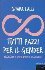 Tutti pazzi per il gender. Orgoglio e pregiudizio di genere
