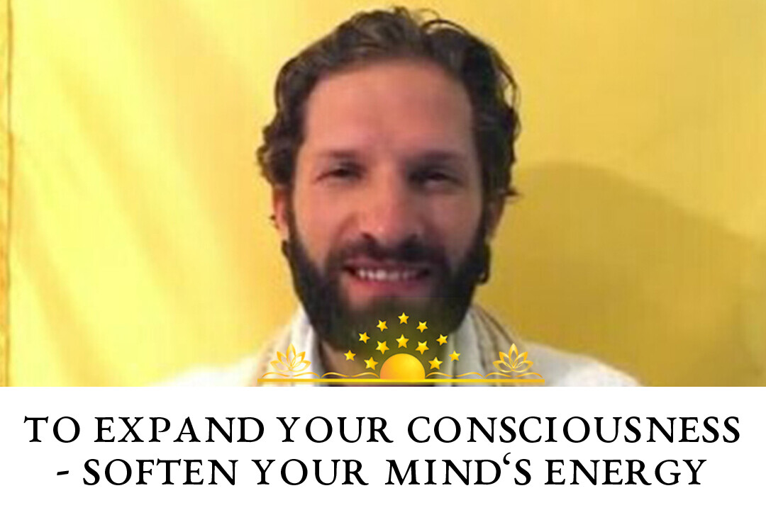 To Expand Your Consciousness Soften Your Mind's Energy