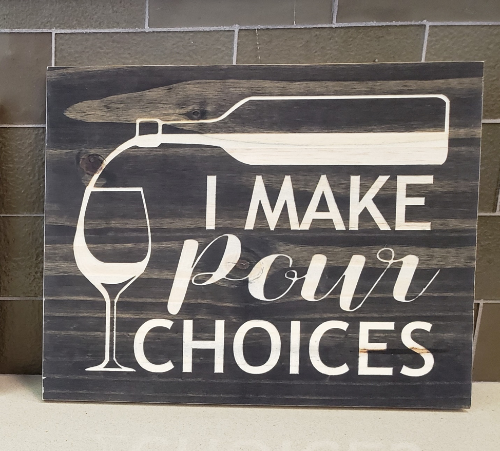 Wine Sign - I Make Pour Choices