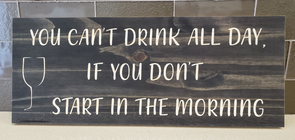 Wine Sign - You Can't Drink All Day