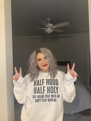 Half Hood, Half Holy Sweat Shirt