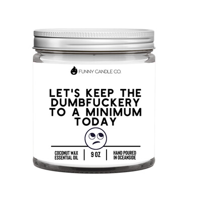 Les Creme - Let's Keep The Dumbf*ckery To A Minimum Today  -9 oz