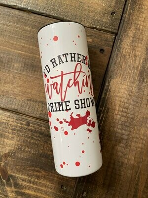 I'd Rather Be Watching Crime Shows 20oz Tumbler