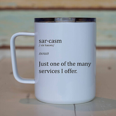 Mountain View Printhouse - 10oz Travel Mug-SARCASM   JUST ONE OF THE MANY SERVICES..