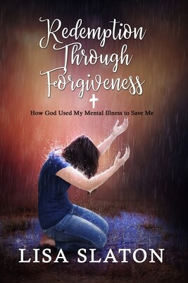 Redemption Through Forgiveness: How God Used My Mental Illness to Save Me