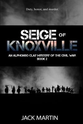 Siege of Knoxville (An Alphonso Clay Mystery of the Civil War, Book 2)