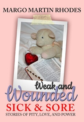 Weak and Wounded, Sick and Sore: Stories of Pity, Love, and Power