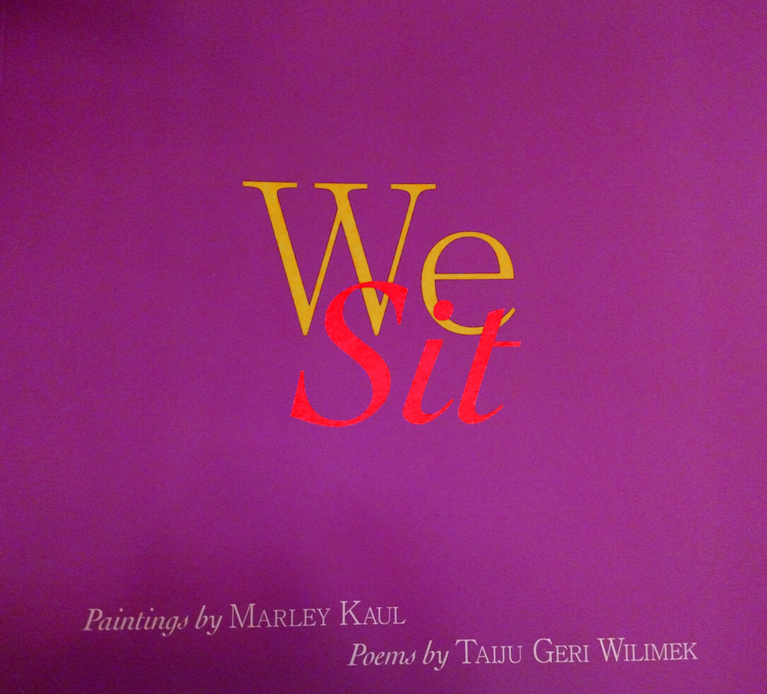 We Sit: Paintings by Marley Kaul & Poems by Taiju Geri Wilimek