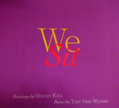 We Sit: Paintings by Marley Kaul & Poems by Taiju Geri Wilimek