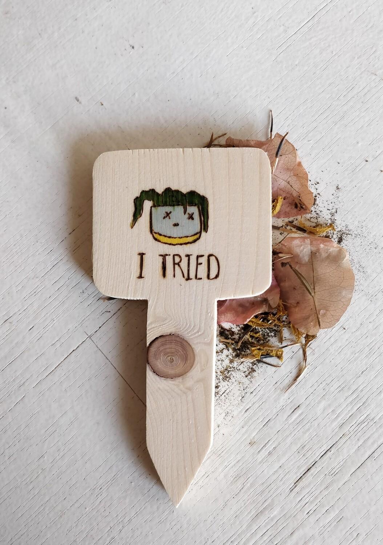 """""""I Tried"""" - Plant Label"""