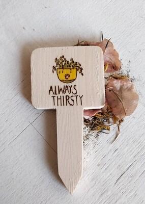 """Always Thirsty"" - Plant Label"