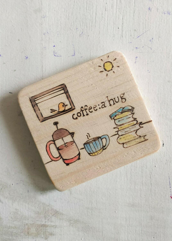 """Coffee : A Hug"" - WOODEN COASTER"