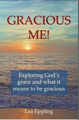 GRACIOUS ME! exploring God's grace and what it means to be gracious