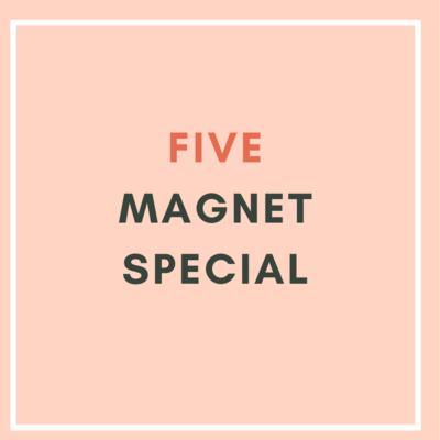 5 Magnet Special ($5.80/unit)