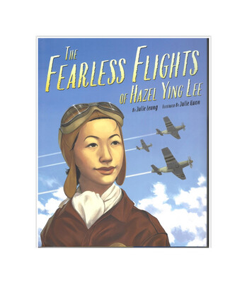 Fearless Flight of Hazel Ying Lee by Julie Leung