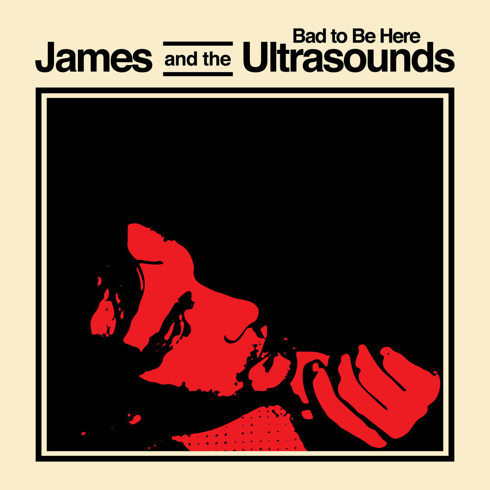 James and The Ultrasounds - Bad To Be Here LP