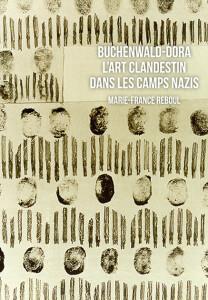 Buchenwald – Dora L'Art clandestin dans les camps nazis