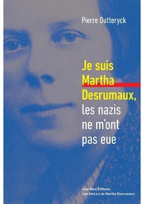 Je suis Martha Desrumaux, les nazis ne m'ont pas eue