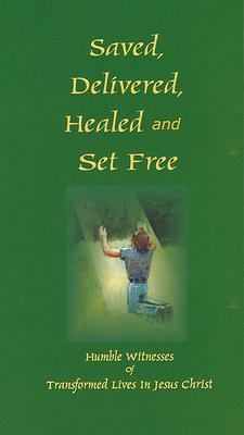 Saved, Delivered, Healed & Set Free