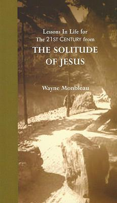 Lessons In Life For The 21st Century From The Solitude of Jesus Christ