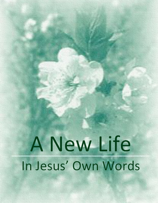 A New Life In Jesus' Own Words
