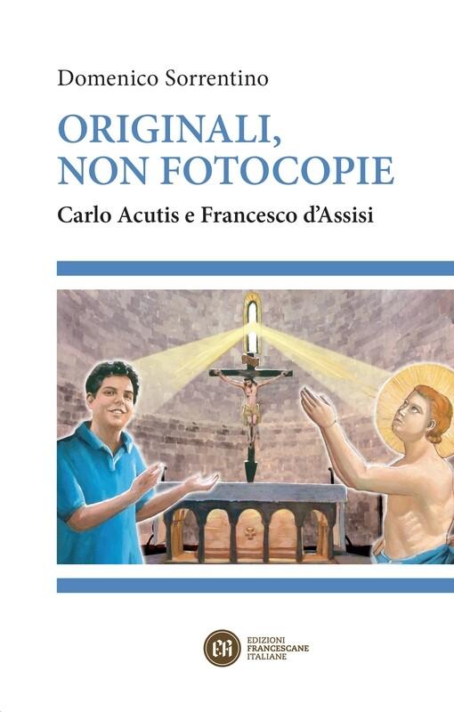 Originali, non fotocopie - Carlo Acutis e Francesco d'Assisi