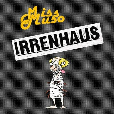 Miss Muo - Irrenhaus