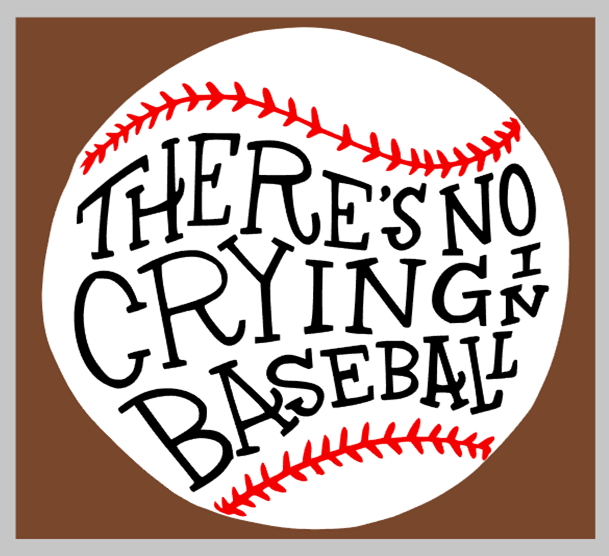 There's No Crying in Baseball / Softball