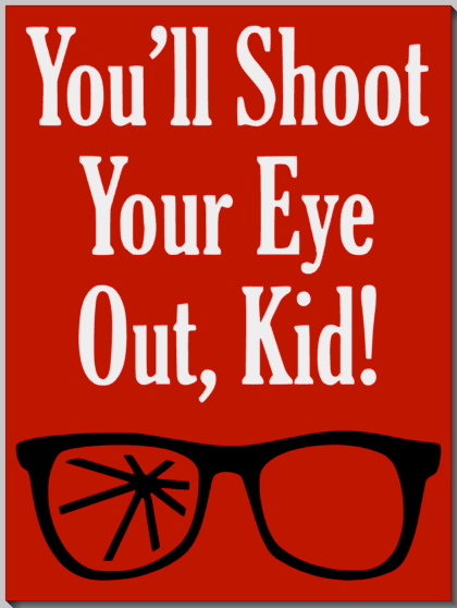 Shoot Your Eye Out - Christmas Story