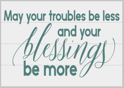 May your Troubles be Less