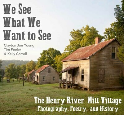 We See What We Want to See: The Henry River Mill Village in Photography, Poetry, and History