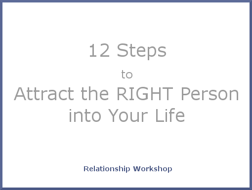 12 Steps to Attract the RIGHT Person Workshop