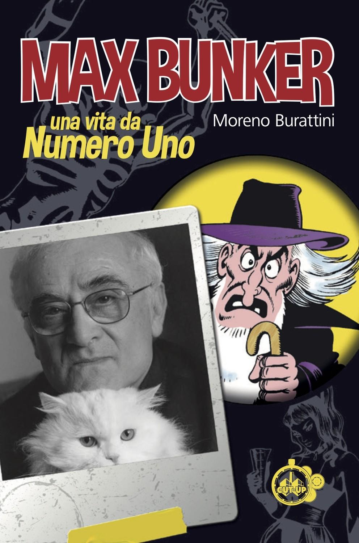 """""""MAX BUNKER: Una vita da Numero Uno"""" di Moreno Burattini - SPEDIZIONE GRATUITA"""