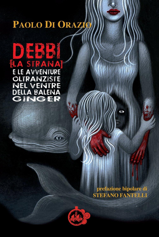 """""""DEBBI (LA STRANA) e le avventure oltranziste della balena Ginger"""" di Paolo Di Orazio - SPEDIZIONE GRATUITA"""